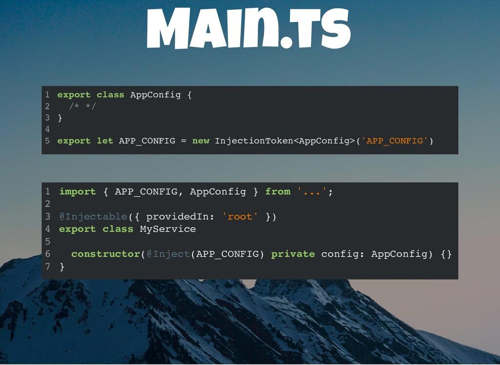 Main.ts export class AppConfig { /* */ } export...