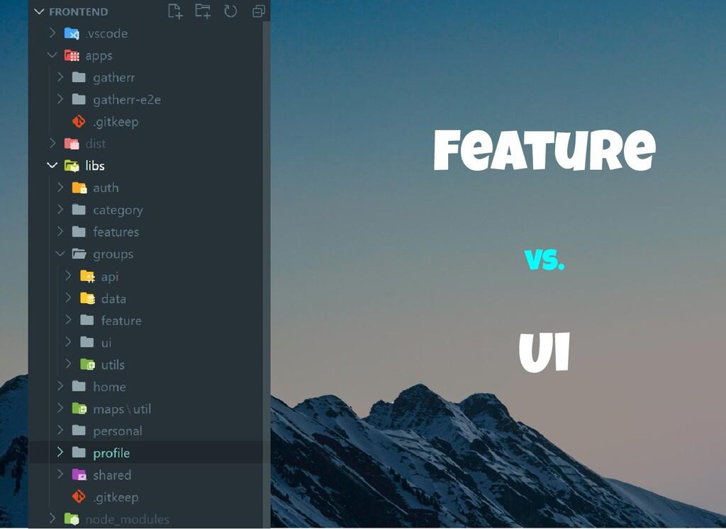 Ui Feature vs.
