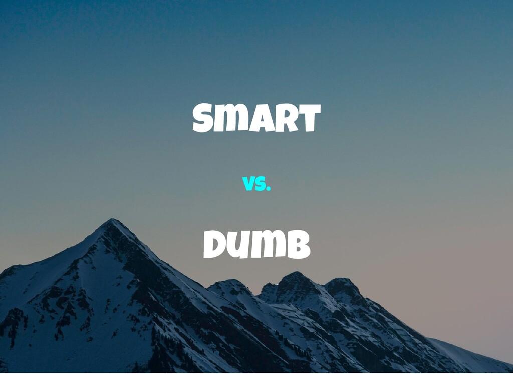 Smart Dumb vs.