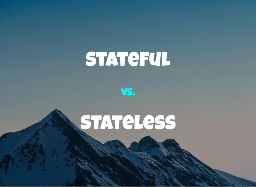 Stateful Stateless vs.