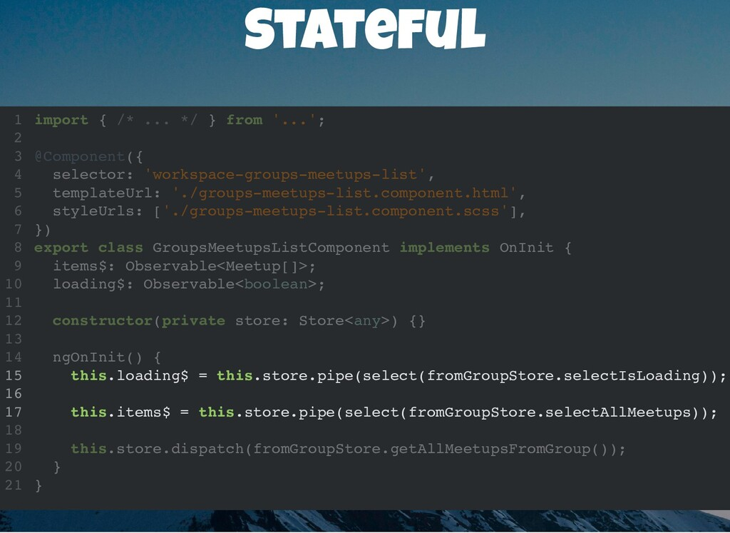 Stateful import { /* ... */ } from '...'; @Comp...