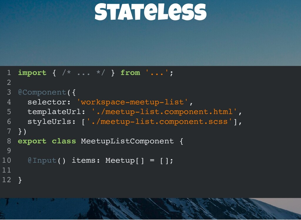 Stateless import { /* ... */ } from '...'; @Com...