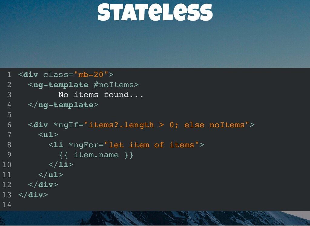 """Stateless <div class=""""mb-20""""> <ng-template #noI..."""