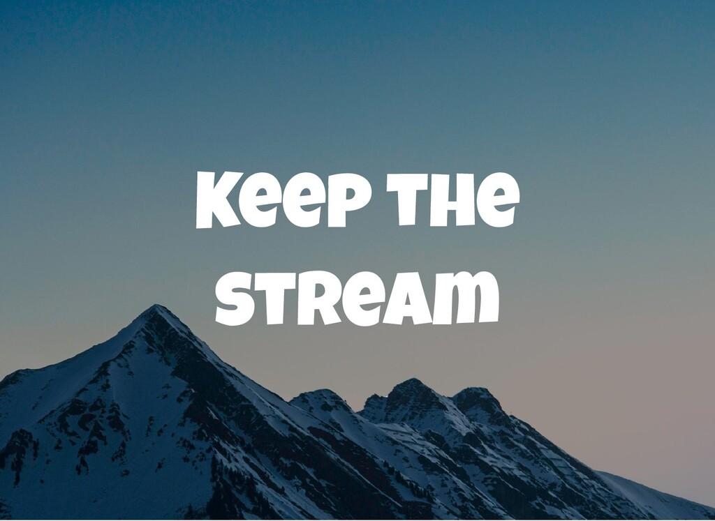 Keep the stream