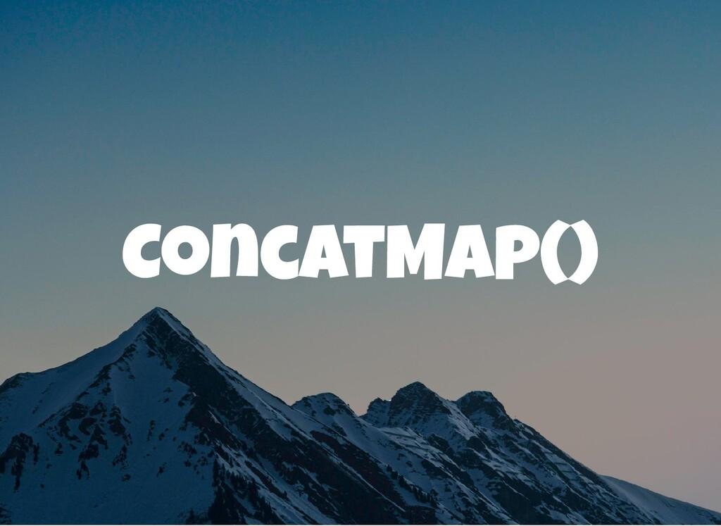 ConcatMap()