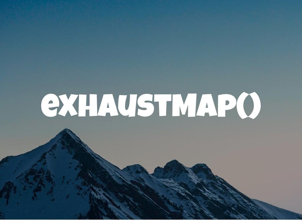 exhaustMap()