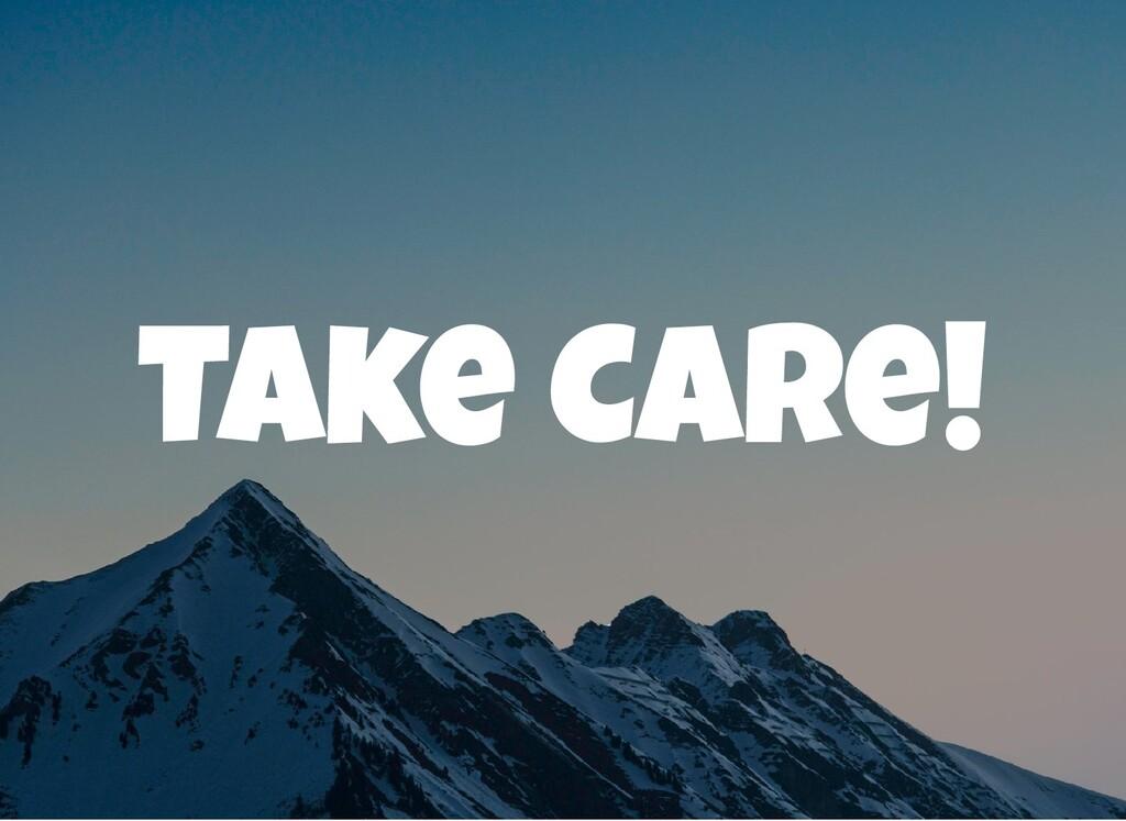 Take Care!