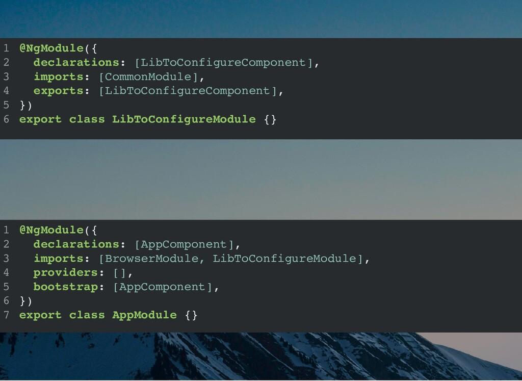 @NgModule({ declarations: [LibToConfigureCompon...
