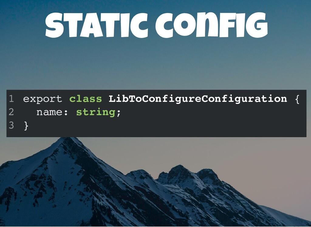 static con g export class LibToConfigureConfigu...