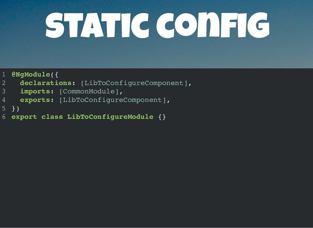 static con g @NgModule({ declarations: [LibToCo...