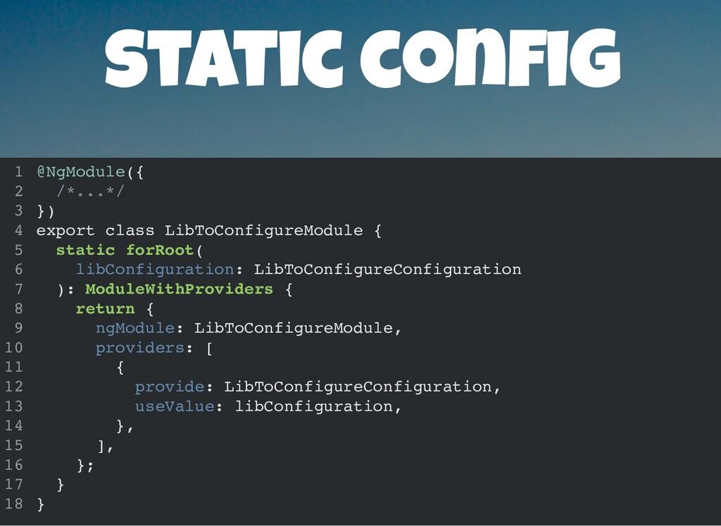 static con g @NgModule({ /*...*/ }) export clas...