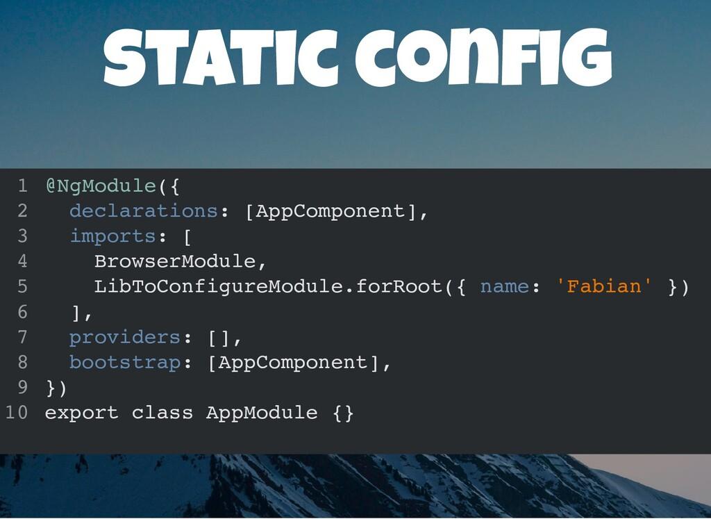 static con g @NgModule({ declarations: [AppComp...