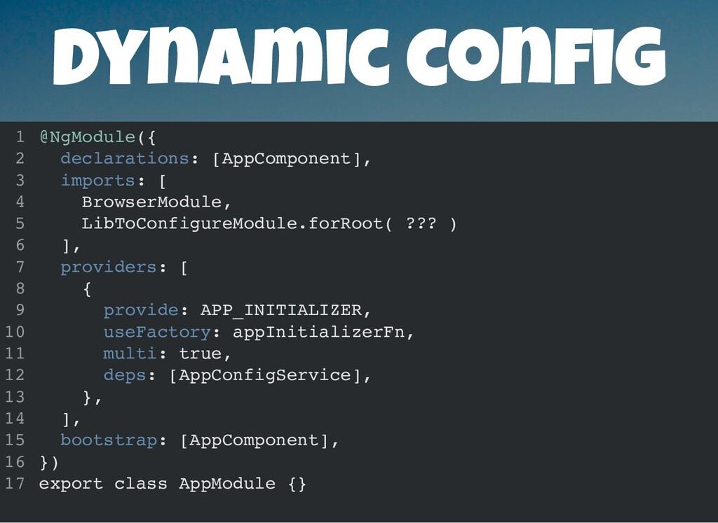 Dynamic con g @NgModule({ declarations: [AppCom...