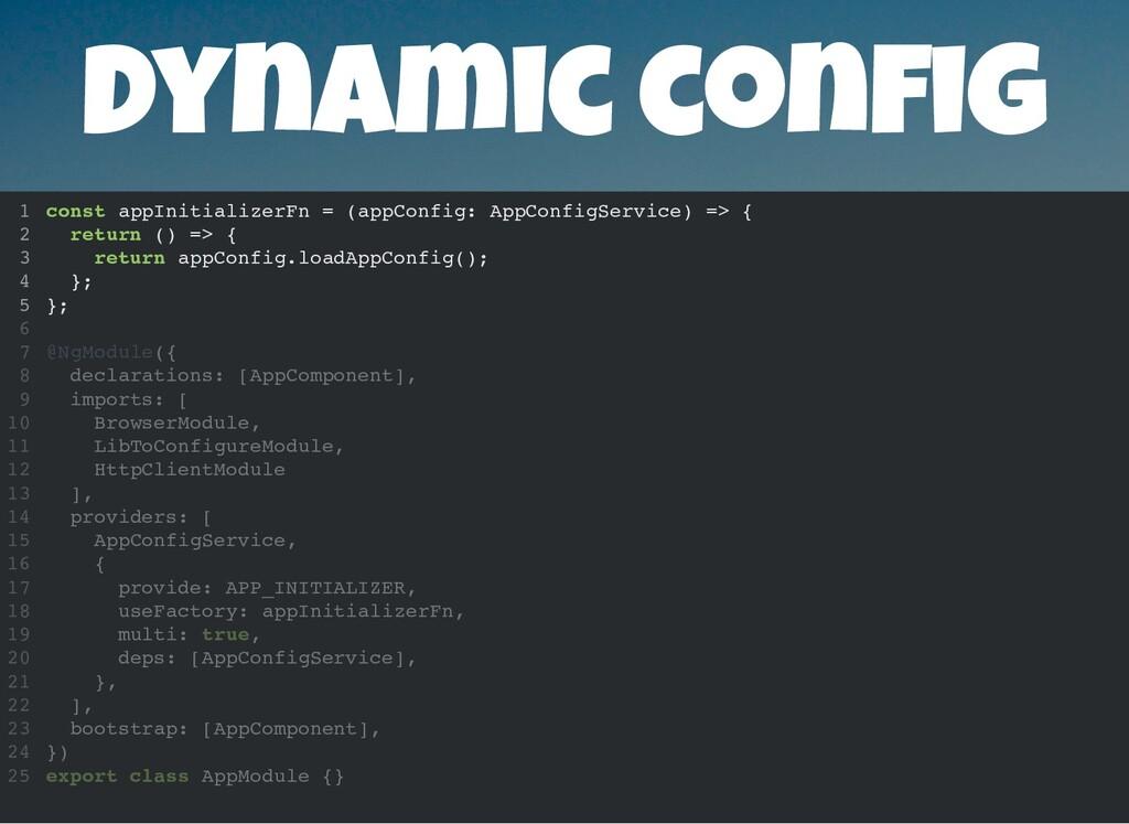 Dynamic con g const appInitializerFn = (appConf...
