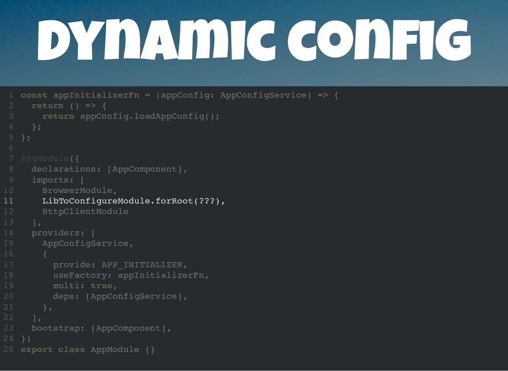 Dynamic con g LibToConfigureModule.forRoot(???)...