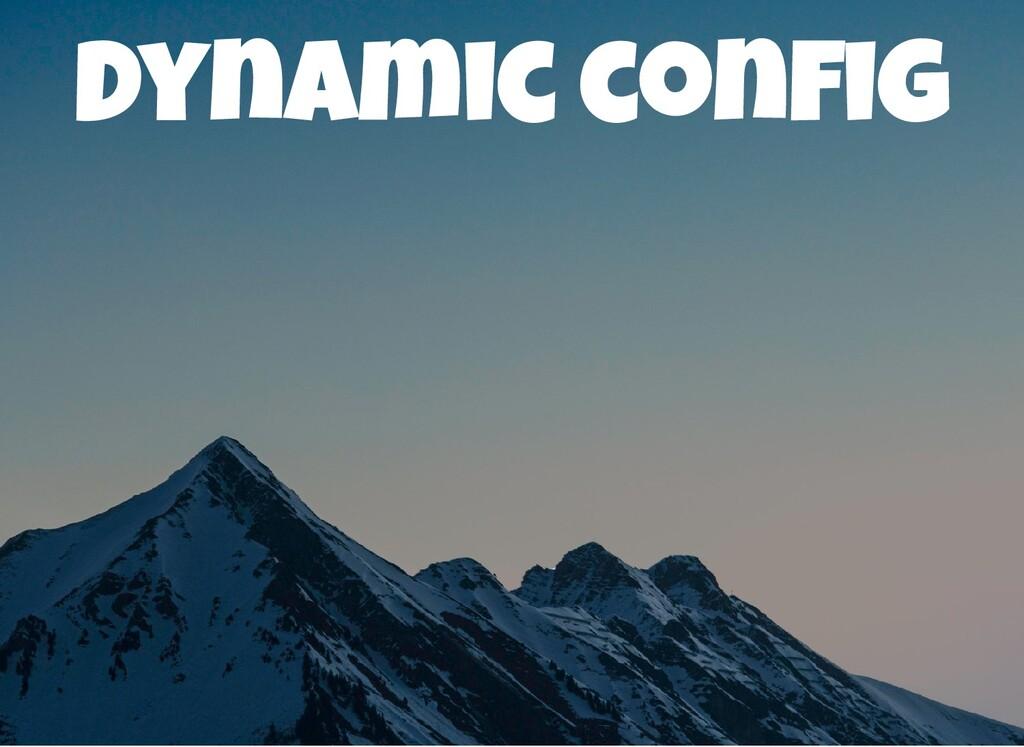 Dynamic con g