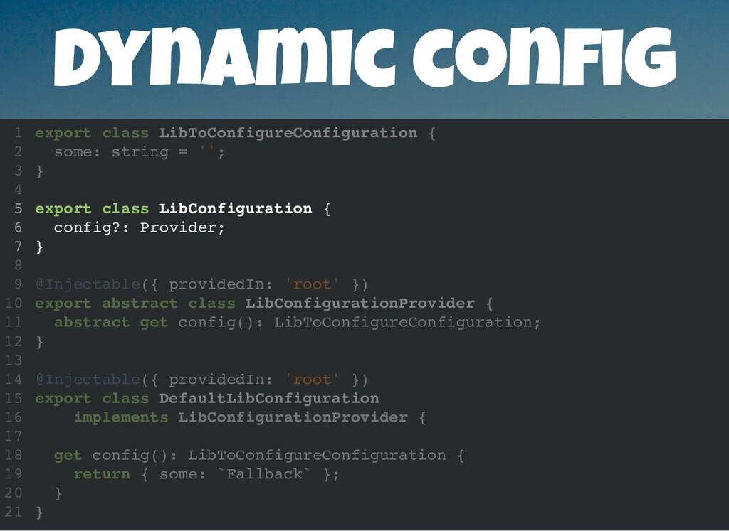 Dynamic con g export class LibToConfigureConfig...