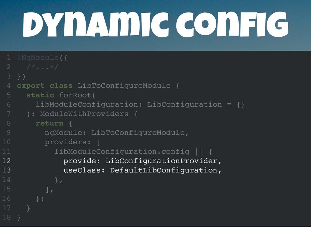 Dynamic con g @NgModule({ /*...*/ }) export cla...