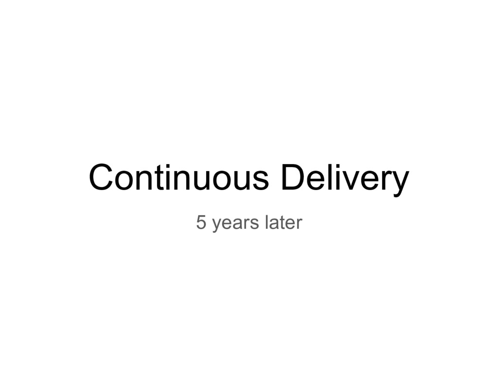 Continuous Delivery 5 years later