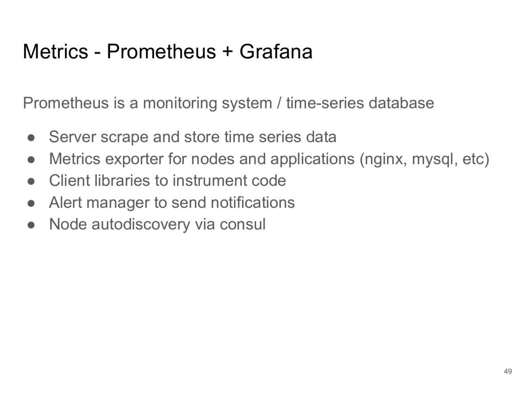 Metrics - Prometheus + Grafana Prometheus is a ...