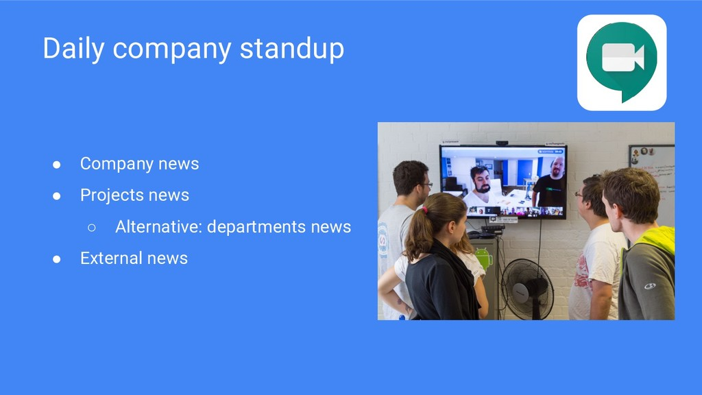 Daily company standup ● Company news ● Projects...
