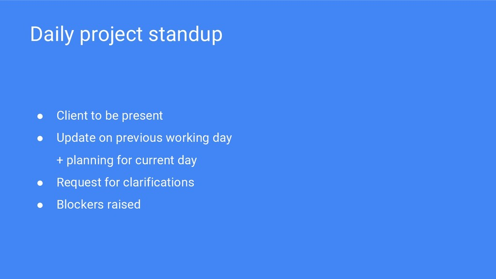 Daily project standup ● Client to be present ● ...
