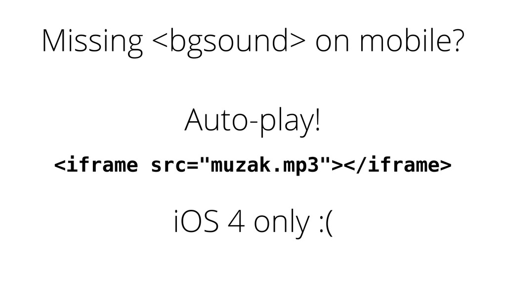 Auto-play! Missing <bgsound> on mobile? <iframe...