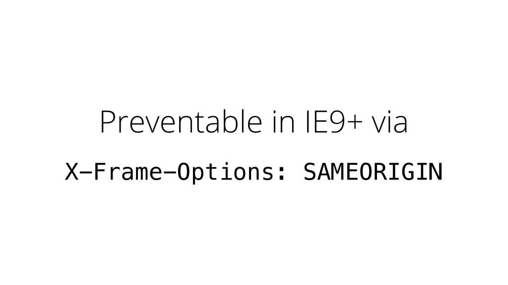 Preventable in IE9+ via X-Frame-Options: SAMEOR...