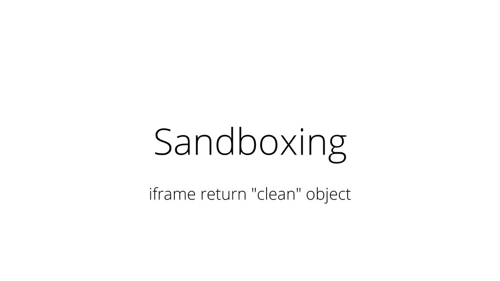 "Sandboxing iframe return ""clean"" object"