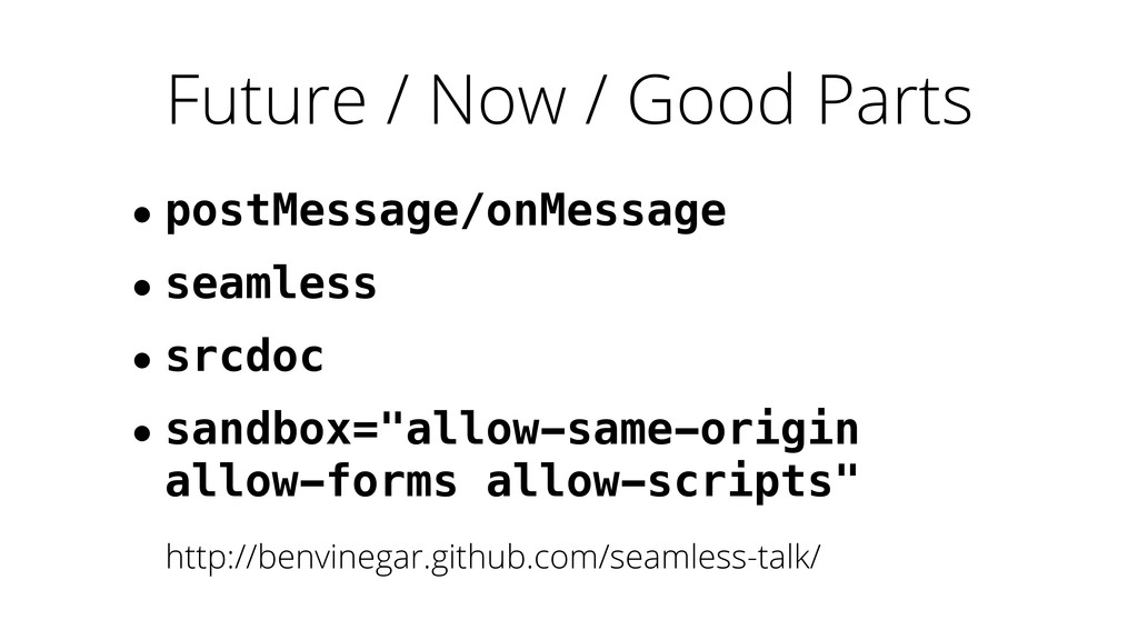 Future / Now / Good Parts • postMessage/onMessa...