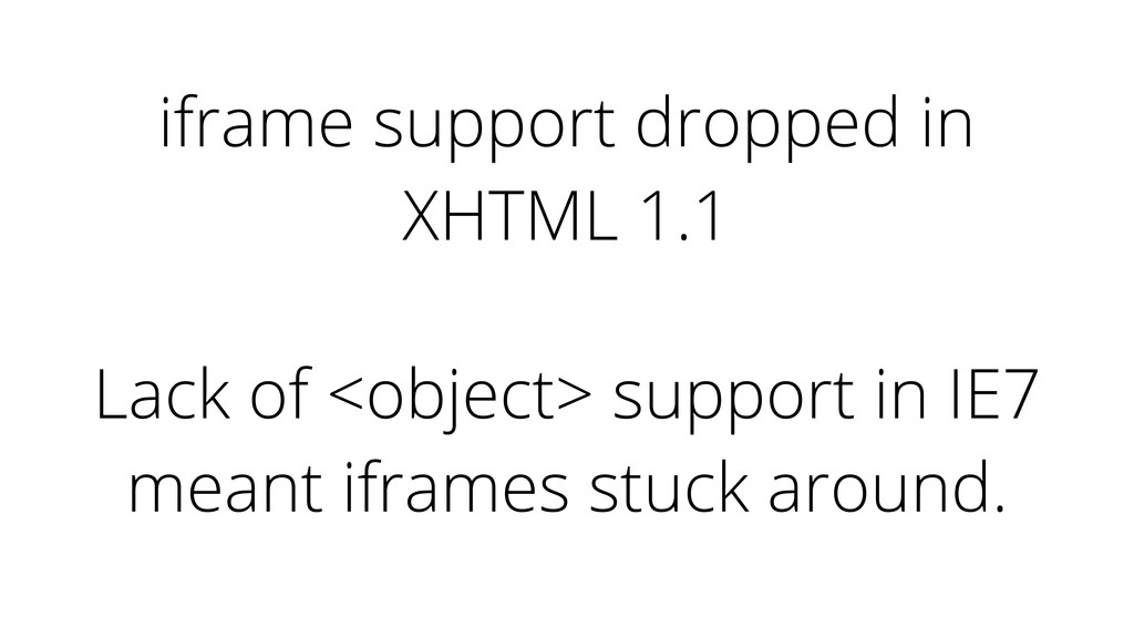 iframe support dropped in XHTML 1.1 Lack of <ob...