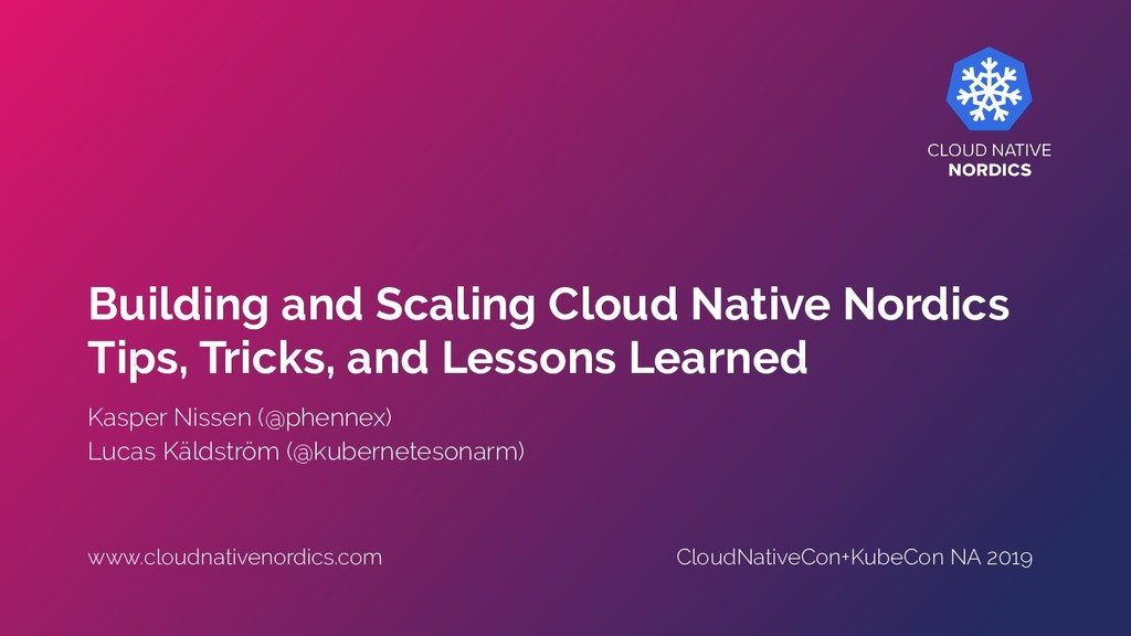 Building and Scaling Cloud Native Nordics Tips,...