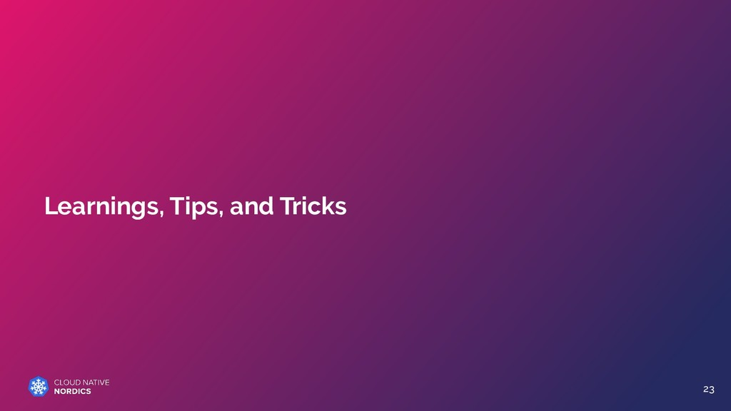Learnings, Tips, and Tricks 23