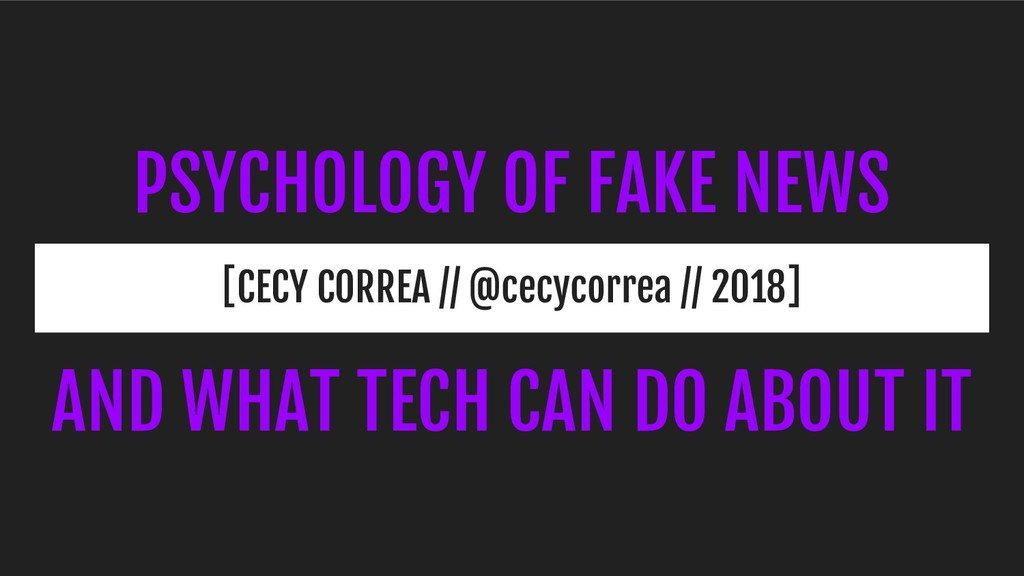 PSYCHOLOGY OF FAKE NEWS [CECY CORREA // @cecyco...