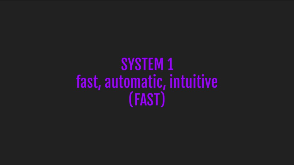 SYSTEM 1 fast, automatic, intuitive (FAST)
