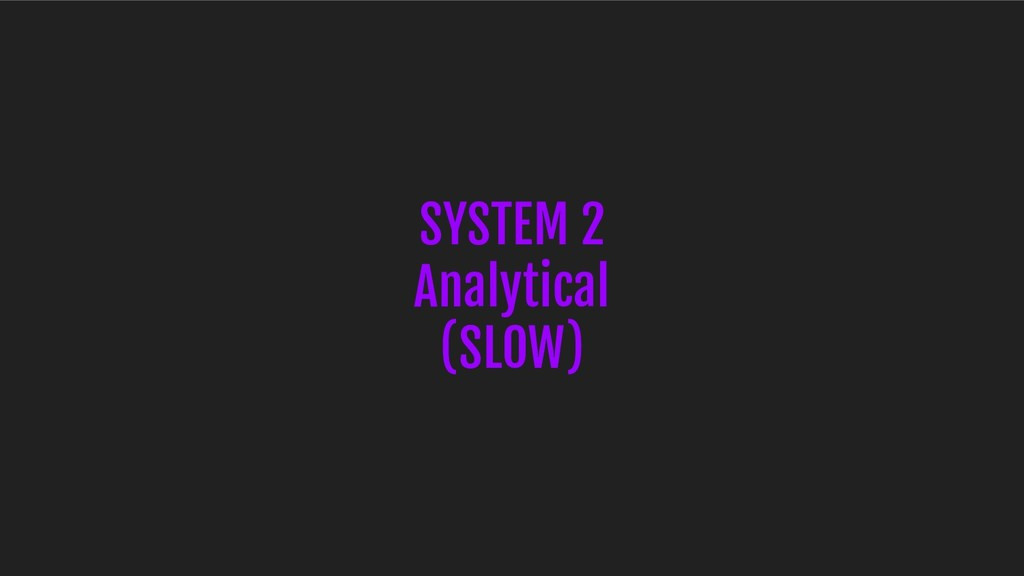 SYSTEM 2 Analytical (SLOW)
