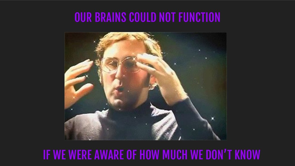 OUR BRAINS COULD NOT FUNCTION IF WE WERE AWARE ...