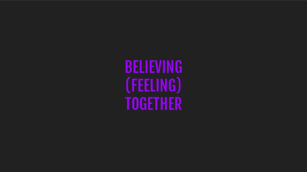 BELIEVING (FEELING) TOGETHER