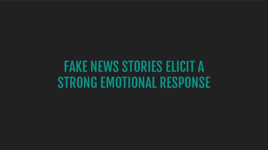 FAKE NEWS STORIES ELICIT A STRONG EMOTIONAL RES...
