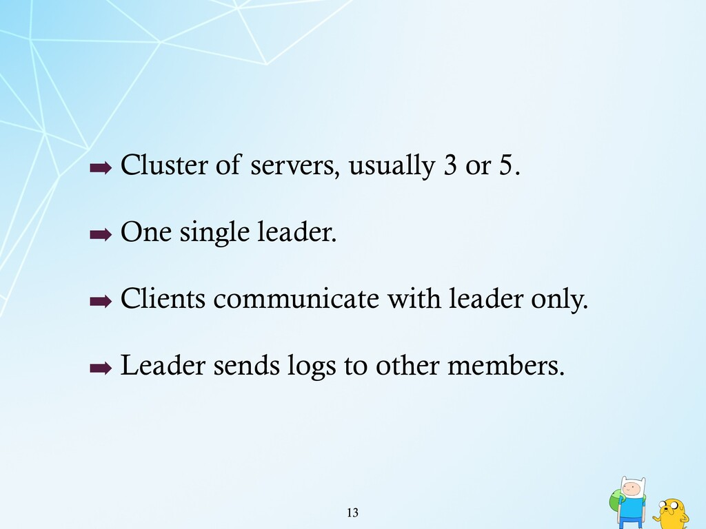 ➡ Cluster of servers, usually 3 or 5. ➡ One sin...