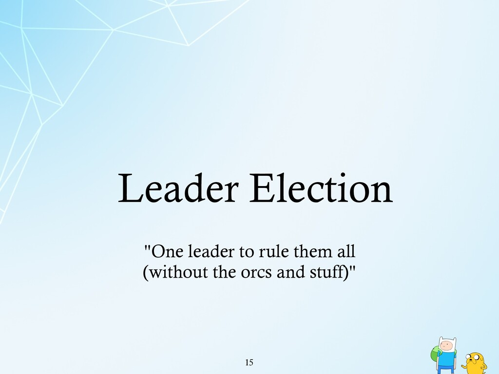 "Leader Election !15 ""One leader to rule them al..."