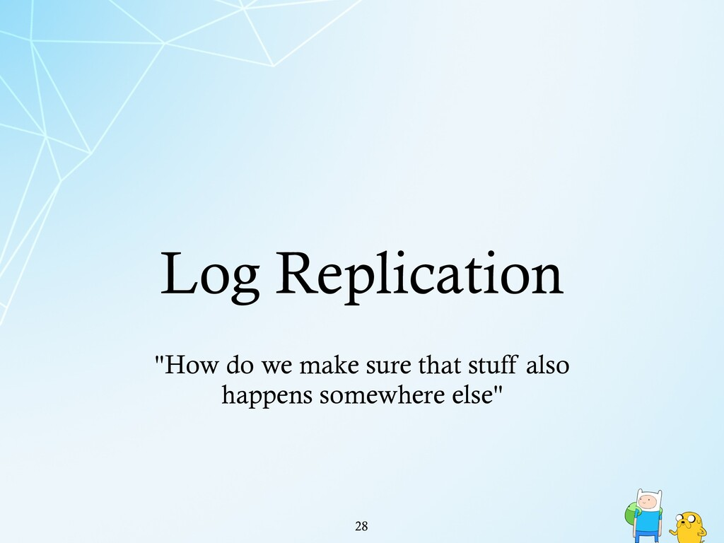 "Log Replication !28 ""How do we make sure that s..."
