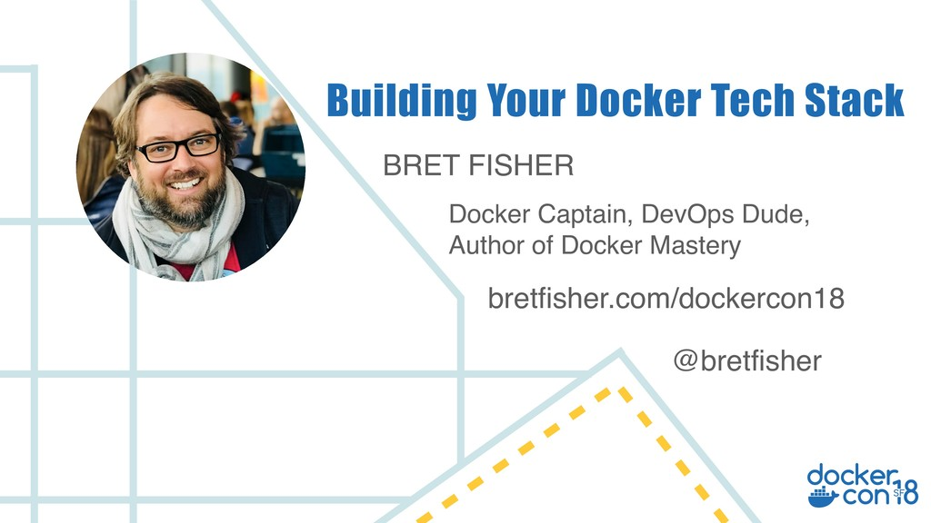 BRET FISHER Docker Captain, DevOps Dude, Author...