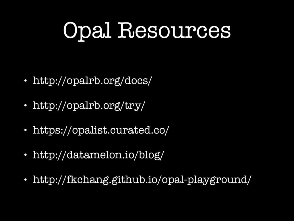 Opal Resources • http://opalrb.org/docs/ • http...