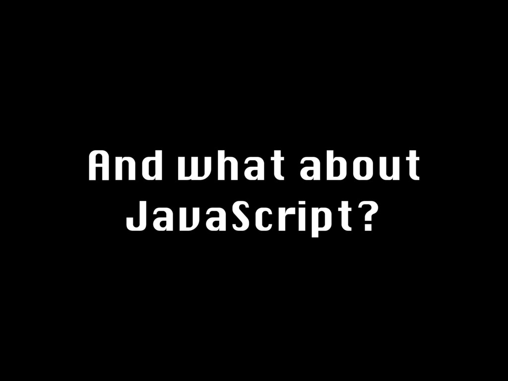 And what about JavaScript?