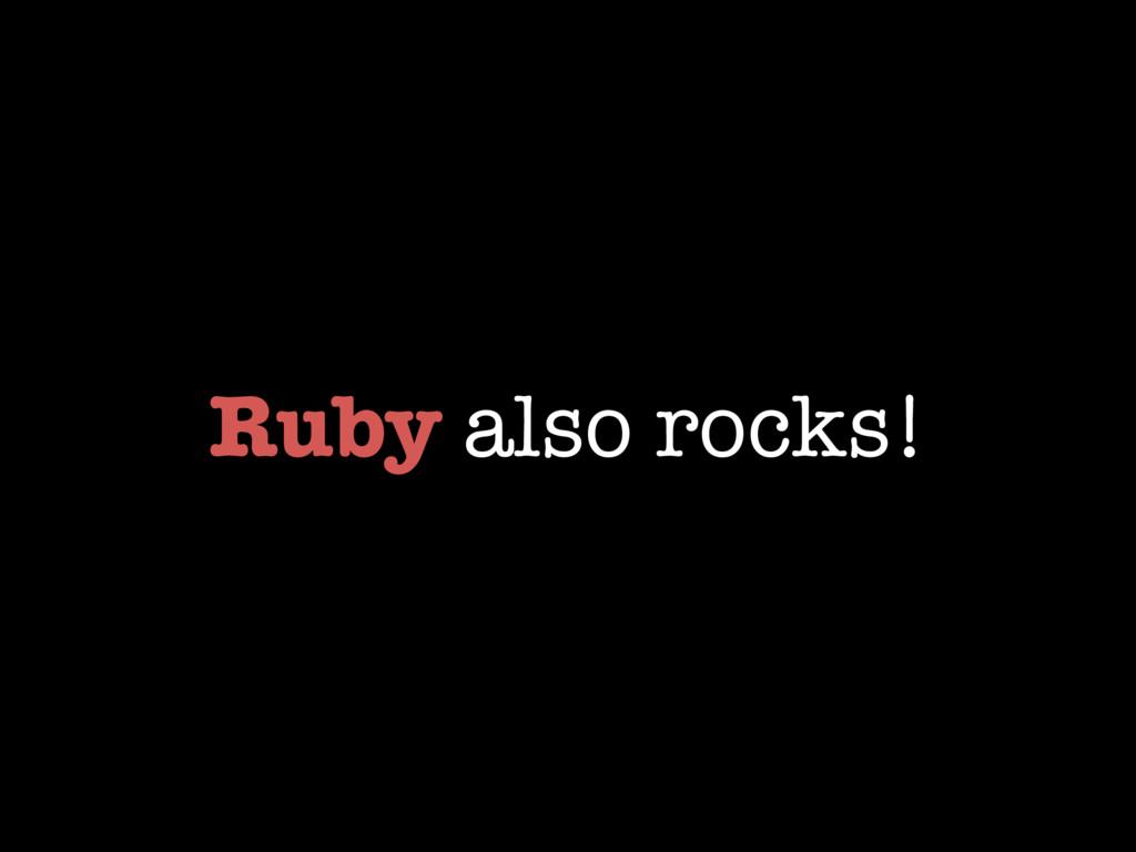 Ruby also rocks!