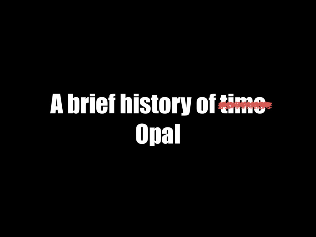 A brief history of time Opal