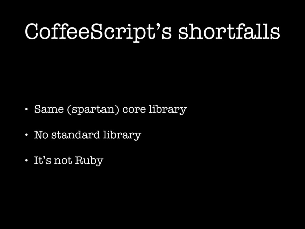 CoffeeScript's shortfalls • Same (spartan) core...