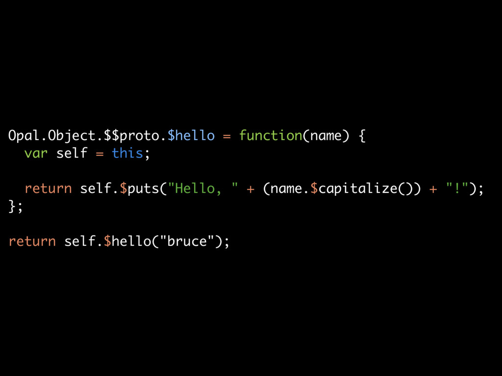 Opal.Object.$$proto.$hello = function(name) { v...