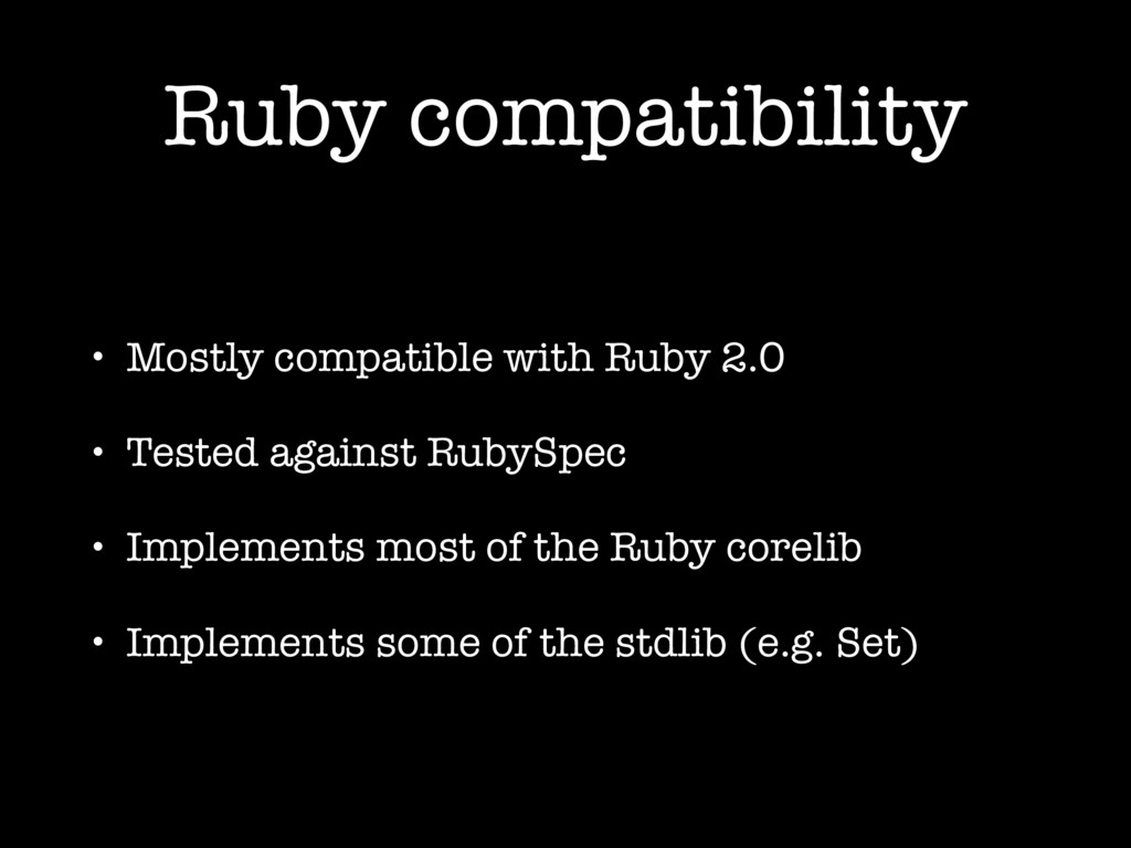 Ruby compatibility • Mostly compatible with Rub...